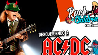 ROCK N´CHILDREN EN FAMILIA: DESCUBRIENDO A AC/DC (entrada VIP, Aplazado a 20 de marzo)